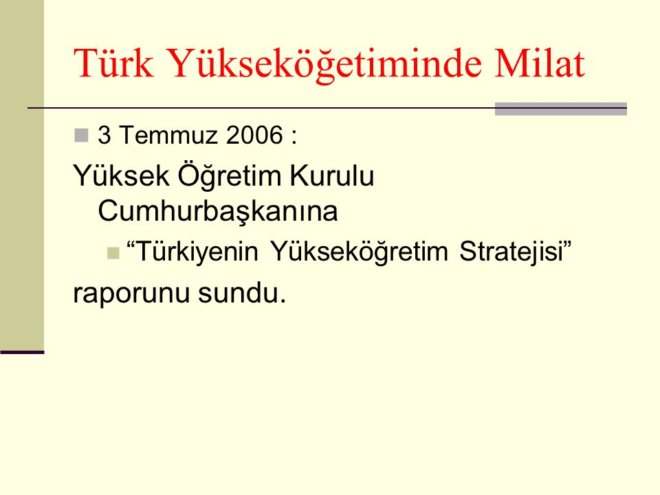 Türk Yükseköğetiminde Milat 3 Temmuz 2006 : Yüksek Öğretim Kurulu Cumhurbaşkanına Türkiyenin Yükseköğretim Stratejisi raporunu sundu.