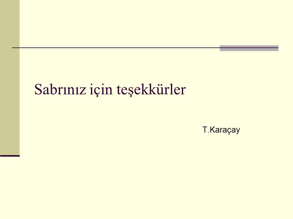 Sabrınız için teşekkürler T.Karaçay