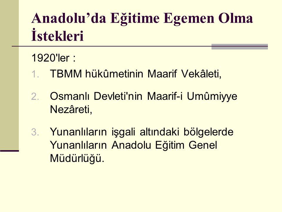 Anadolu'da Eğitime Egemen Olma İstekleri 1920'ler : 1. TBMM hükûmetinin Maarif Vekâleti, 2. Osmanlı Devleti'nin Maarif-i Umûmiyye Nezâreti, 3. Yunanlı