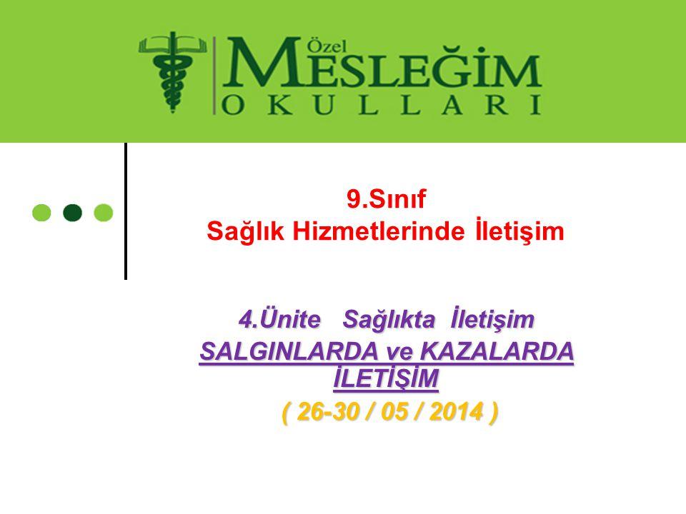 4.Ünite Sağlıkta İletişim SALGINLARDA ve KAZALARDA İLETİŞİM ( 26-30 / 05 / 2014 ) ( 26-30 / 05 / 2014 ) 9.Sınıf Sağlık Hizmetlerinde İletişim