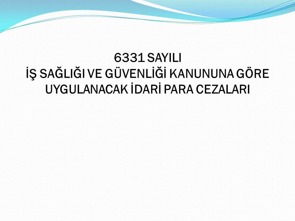 6331 SAYILI İŞ SAĞLIĞI VE GÜVENLİĞİ KANUNUNA GÖRE UYGULANACAK İDARİ PARA CEZALARI
