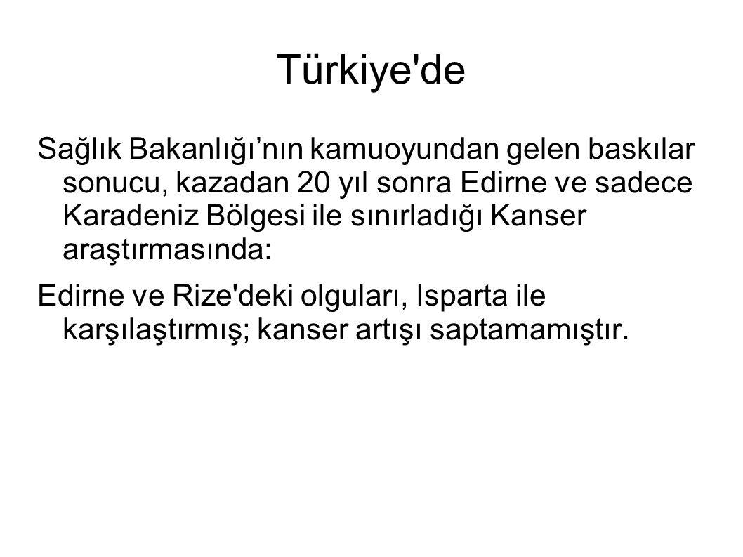 Türkiye'de Sağlık Bakanlığı'nın kamuoyundan gelen baskılar sonucu, kazadan 20 yıl sonra Edirne ve sadece Karadeniz Bölgesi ile sınırladığı Kanser araş