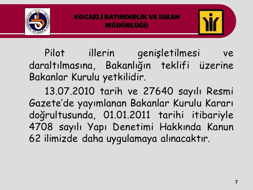 7 Pilot illerin genişletilmesi ve daraltılmasına, Bakanlığın teklifi üzerine Bakanlar Kurulu yetkilidir. 13.07.2010 tarih ve 27640 sayılı Resmi Gazete