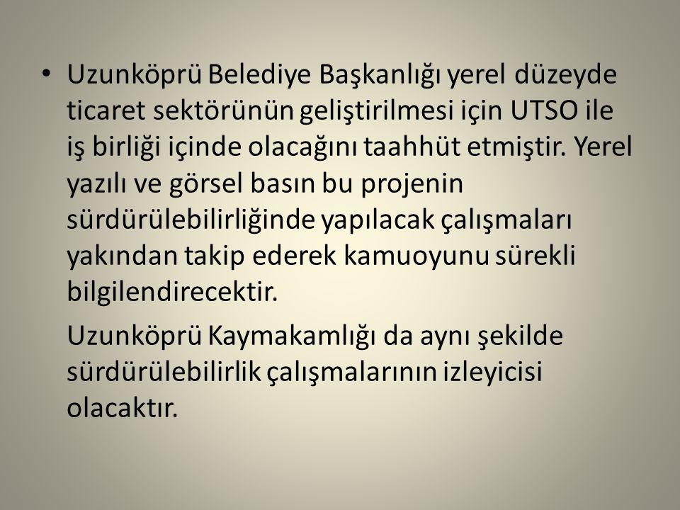Uzunköprü Belediye Başkanlığı yerel düzeyde ticaret sektörünün geliştirilmesi için UTSO ile iş birliği içinde olacağını taahhüt etmiştir.