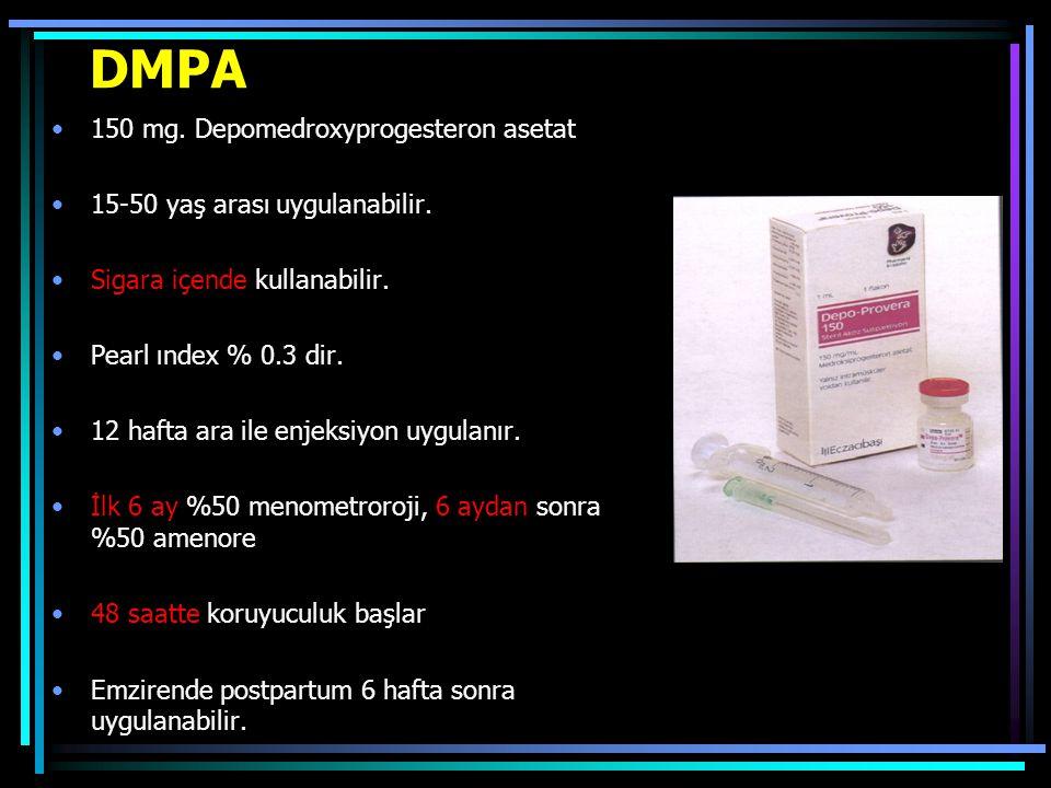 DMPA 150 mg. Depomedroxyprogesteron asetat 15-50 yaş arası uygulanabilir. Sigara içende kullanabilir. Pearl ındex % 0.3 dir. 12 hafta ara ile enjeksiy