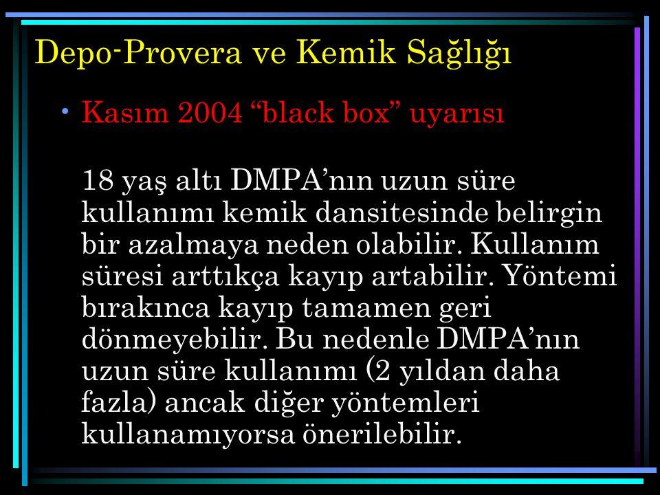 """Depo-Provera ve Kemik Sağlığı Kasım 2004 """"black box"""" uyarısı 18 yaş altı DMPA'nın uzun süre kullanımı kemik dansitesinde belirgin bir azalmaya neden o"""