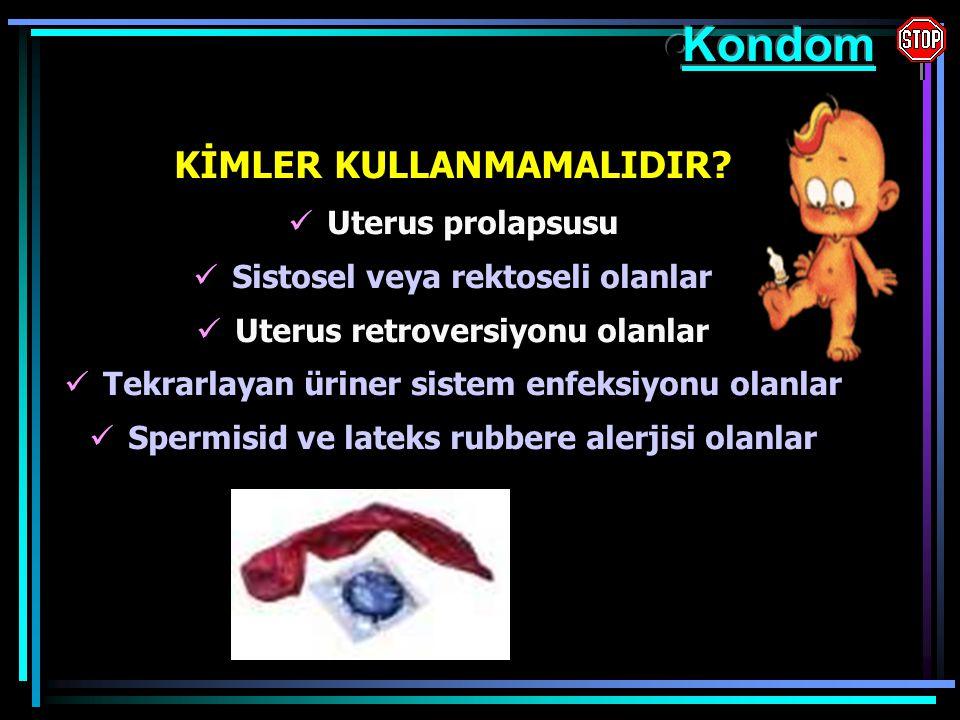 KİMLER KULLANMAMALIDIR? Uterus prolapsusu Sistosel veya rektoseli olanlar Uterus retroversiyonu olanlar Tekrarlayan üriner sistem enfeksiyonu olanlar