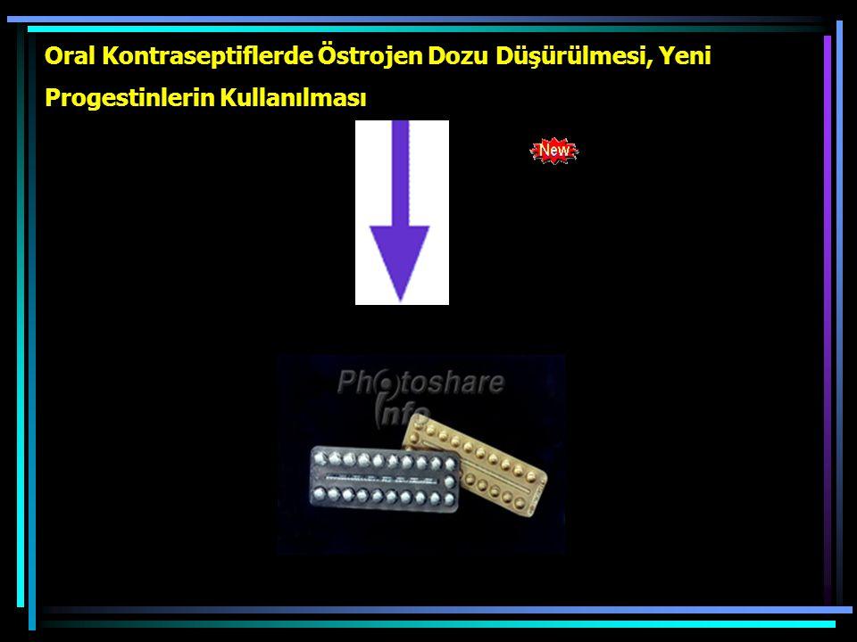 Oral Kontraseptiflerde Östrojen Dozu Düşürülmesi, Yeni Progestinlerin Kullanılması