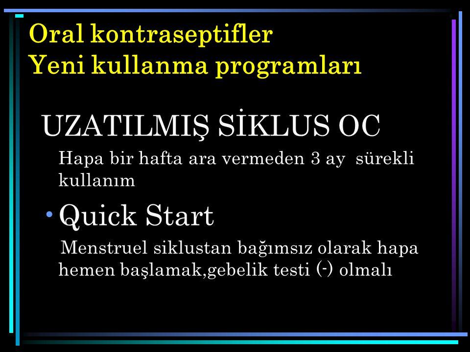 Oral kontraseptifler Yeni kullanma programları UZATILMIŞ SİKLUS OC Hapa bir hafta ara vermeden 3 ay sürekli kullanım Quick Start Menstruel siklustan b