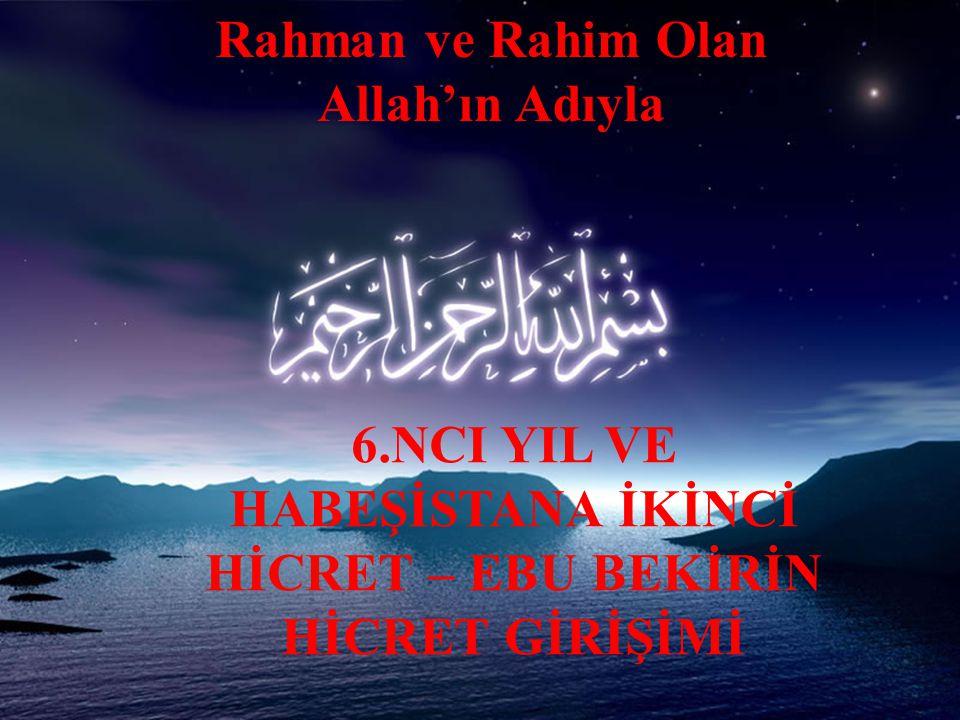 Rahman ve Rahim Olan Allah'ın Adıyla 6.NCI YIL VE HABEŞİSTANA İKİNCİ HİCRET – EBU BEKİRİN HİCRET GİRİŞİMİ