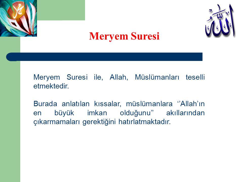 Meryem Suresi ile, Allah, Müslümanları teselli etmektedir.