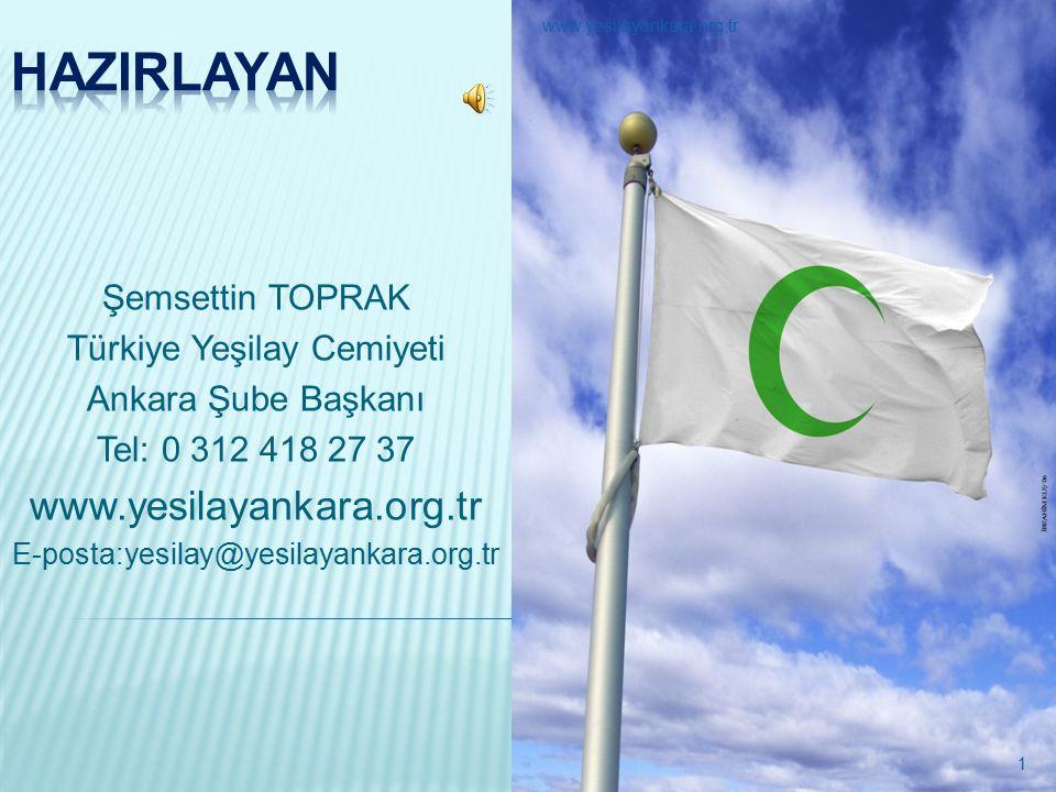 Şemsettin TOPRAK Türkiye Yeşilay Cemiyeti Ankara Şube Başkanı Tel: 0 312 418 27 37 www.yesilayankara.org.tr E-posta:yesilay@yesilayankara.org.tr 1 www.yesilayankara.org.tr