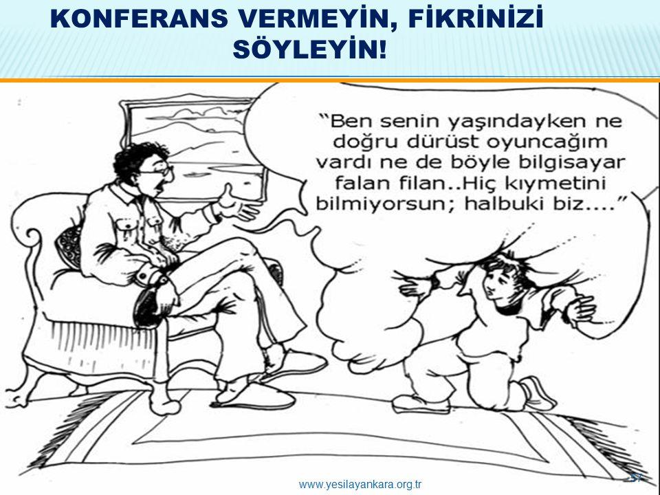 KONFERANS VERMEYİN, FİKRİNİZİ SÖYLEYİN! 57 www.yesilayankara.org.tr
