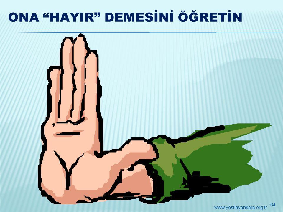 ONA HAYIR DEMESİNİ ÖĞRETİN 64 www.yesilayankara.org.tr