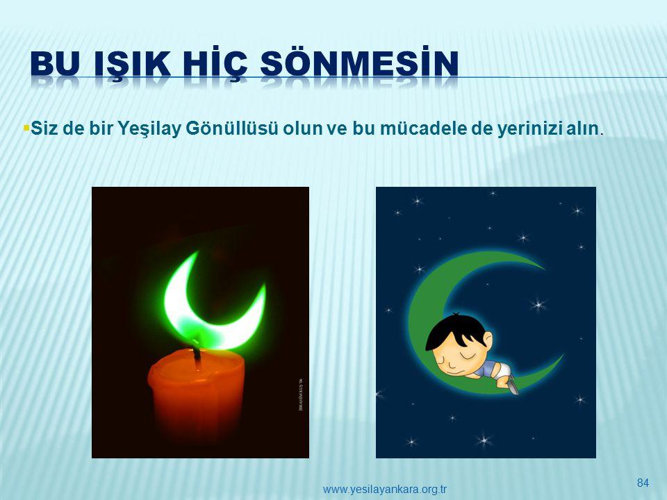 .  Siz de bir Yeşilay Gönüllüsü olun ve bu mücadele de yerinizi alın. 84 www.yesilayankara.org.tr