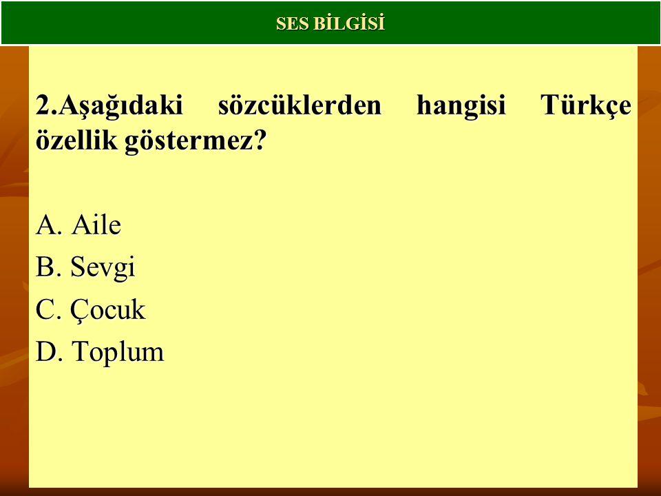 2.Aşağıdaki sözcüklerden hangisi Türkçe özellik göstermez.