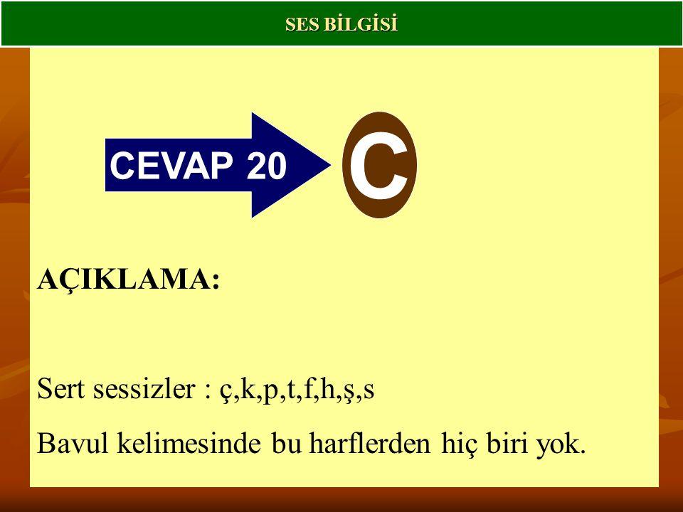 CEVAP 20 C AÇIKLAMA: Sert sessizler : ç,k,p,t,f,h,ş,s Bavul kelimesinde bu harflerden hiç biri yok.