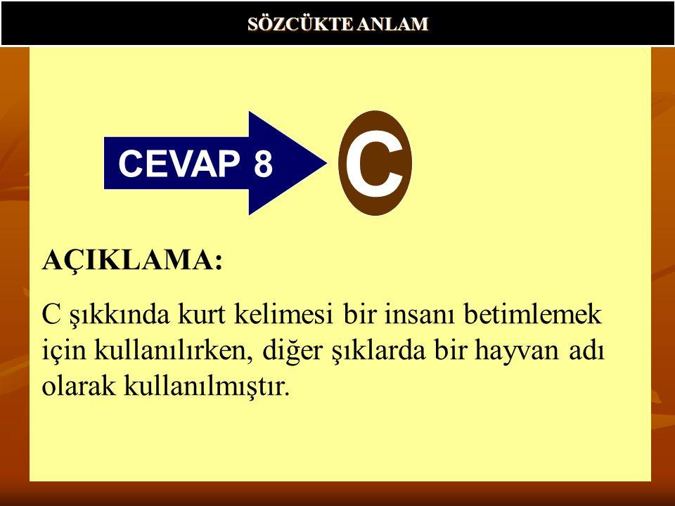 CEVAP 8 C SÖZCÜKTE ANLAM AÇIKLAMA: C şıkkında kurt kelimesi bir insanı betimlemek için kullanılırken, diğer şıklarda bir hayvan adı olarak kullanılmıştır.