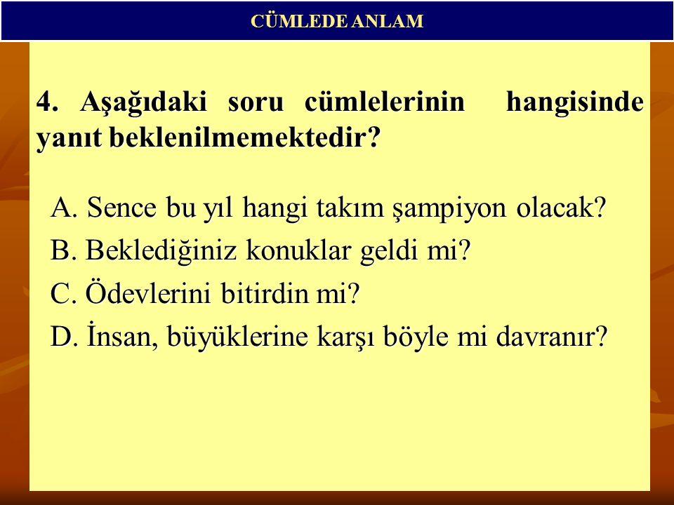 4.Aşağıdaki soru cümlelerinin hangisinde yanıt beklenilmemektedir.