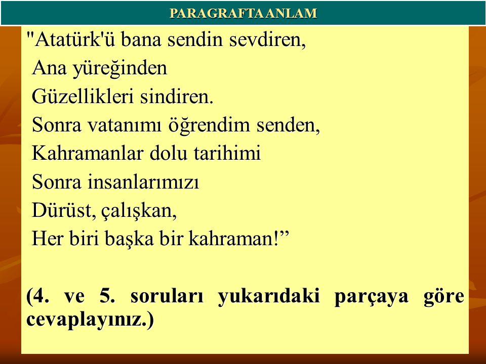 Atatürk ü bana sendin sevdiren, Ana yüreğinden Ana yüreğinden Güzellikleri sindiren.