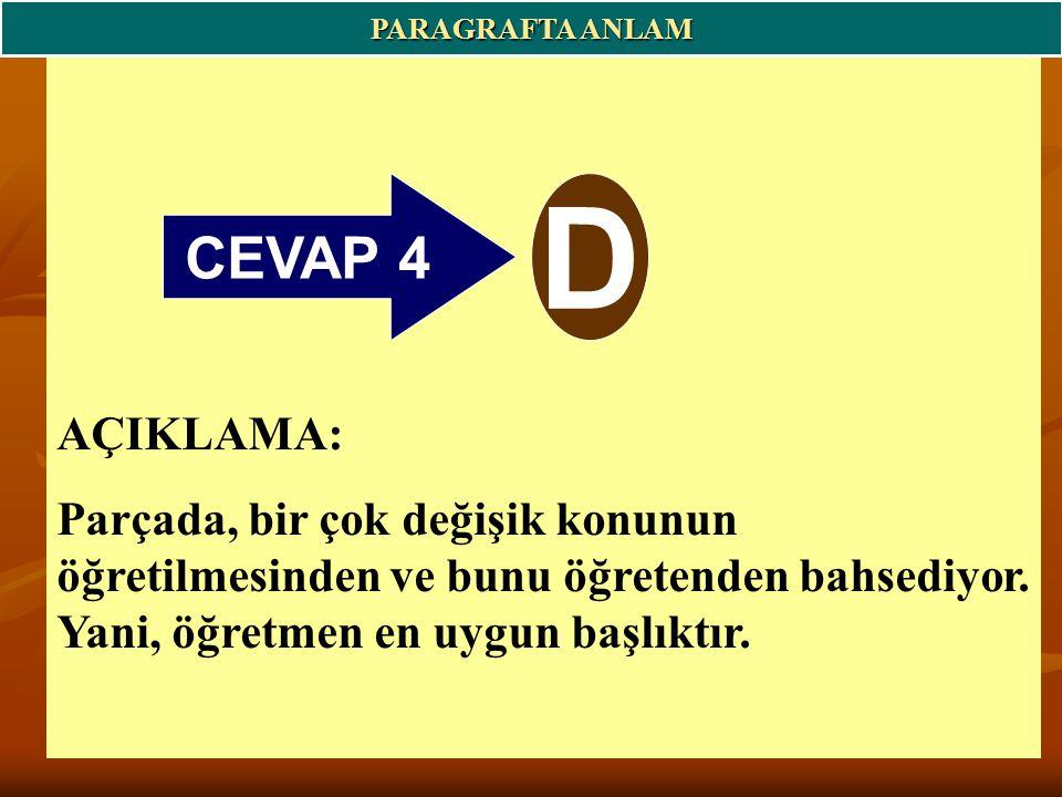 CEVAP 4 D AÇIKLAMA: Parçada, bir çok değişik konunun öğretilmesinden ve bunu öğretenden bahsediyor.