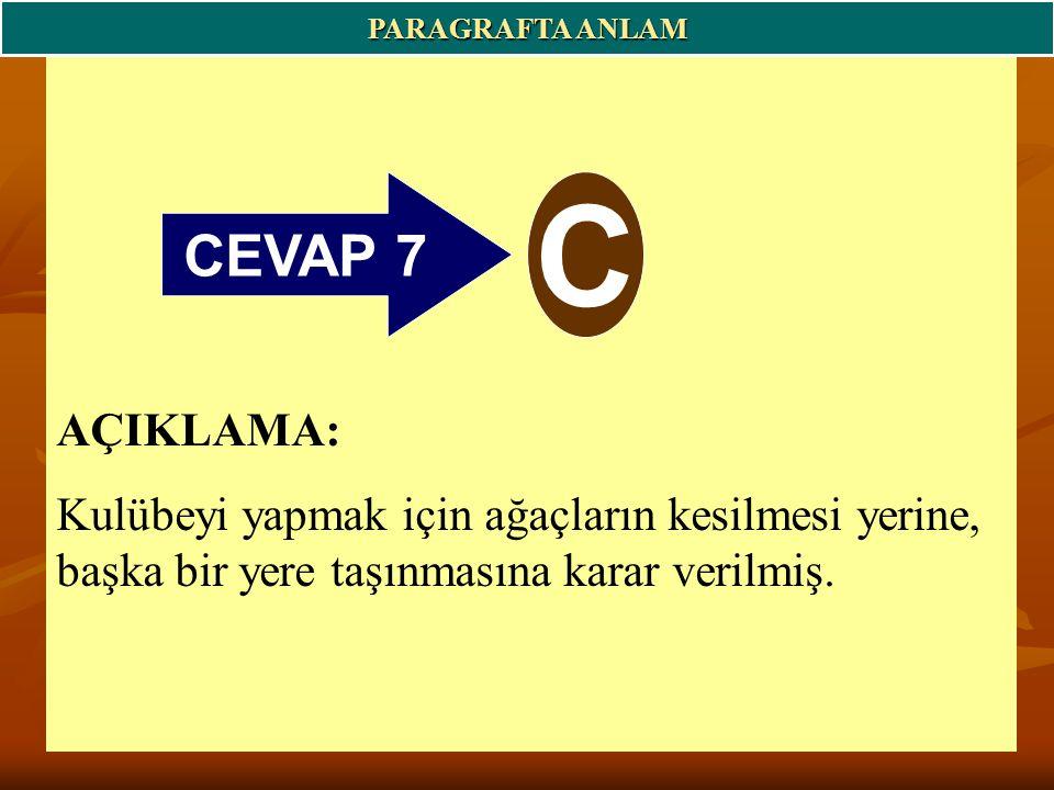 CEVAP 7 C PARAGRAFTA ANLAM AÇIKLAMA: Kulübeyi yapmak için ağaçların kesilmesi yerine, başka bir yere taşınmasına karar verilmiş.