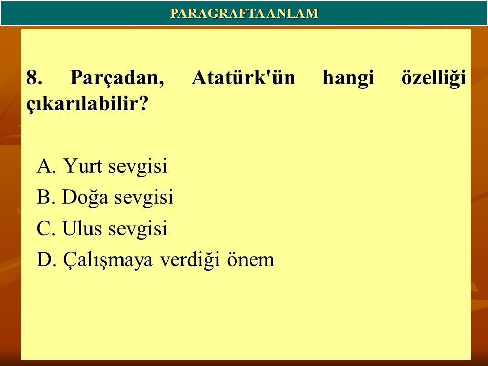 8.Parçadan, Atatürk ün hangi özelliği çıkarılabilir.
