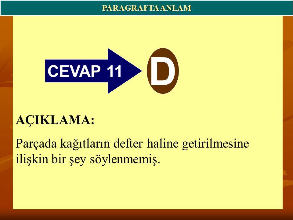 CEVAP 11 D PARAGRAFTA ANLAM AÇIKLAMA: Parçada kağıtların defter haline getirilmesine ilişkin bir şey söylenmemiş.