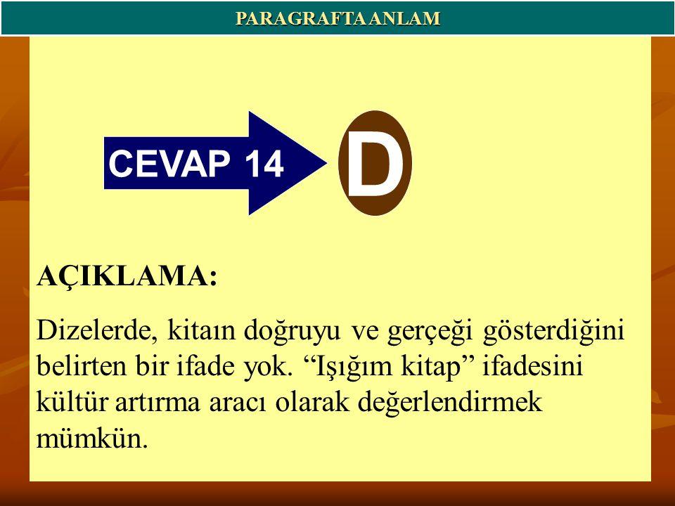 CEVAP 14 D PARAGRAFTA ANLAM AÇIKLAMA: Dizelerde, kitaın doğruyu ve gerçeği gösterdiğini belirten bir ifade yok.