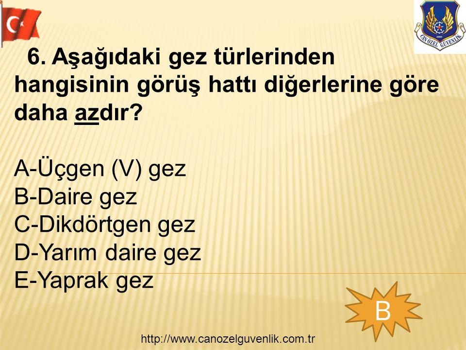 http://www.canozelguvenlik.com.tr B 6. Aşağıdaki gez türlerinden hangisinin görüş hattı diğerlerine göre daha azdır? A-Üçgen (V) gez B-Daire gez C-Dik