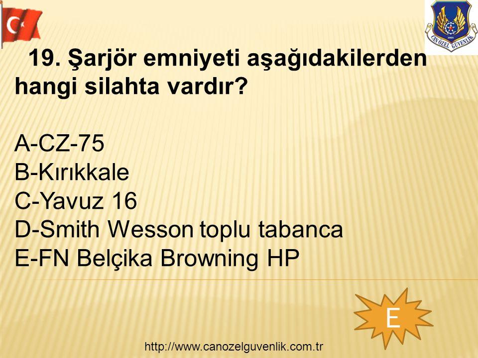 http://www.canozelguvenlik.com.tr E 19. Şarjör emniyeti aşağıdakilerden hangi silahta vardır? A-CZ-75 B-Kırıkkale C-Yavuz 16 D-Smith Wesson toplu taba