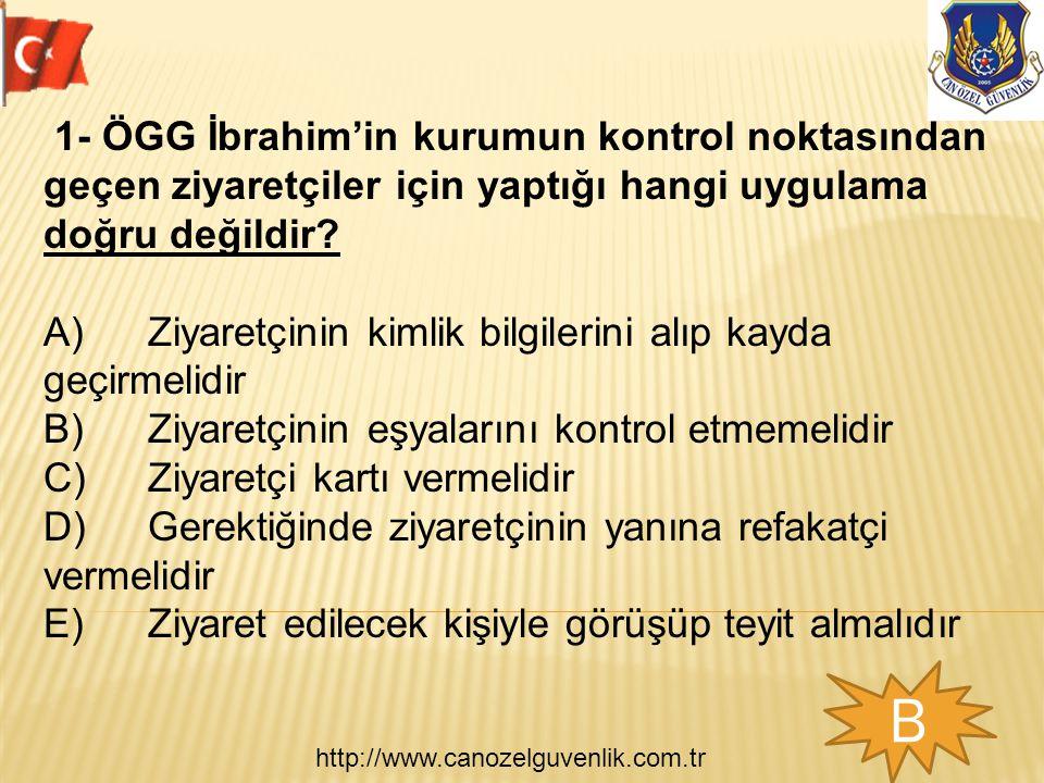 http://www.canozelguvenlik.com.tr 1- ÖGG İbrahim'in kurumun kontrol noktasından geçen ziyaretçiler için yaptığı hangi uygulama doğru değildir? A) Ziya