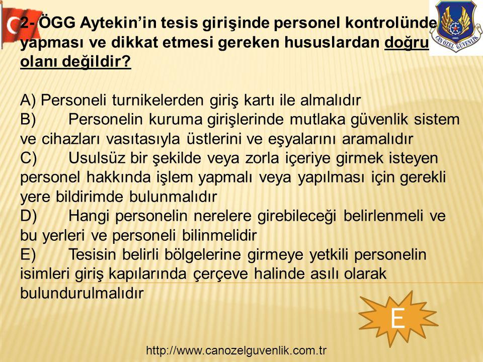 http://www.canozelguvenlik.com.tr 2- ÖGG Aytekin'in tesis girişinde personel kontrolünde yapması ve dikkat etmesi gereken hususlardan doğru olanı deği