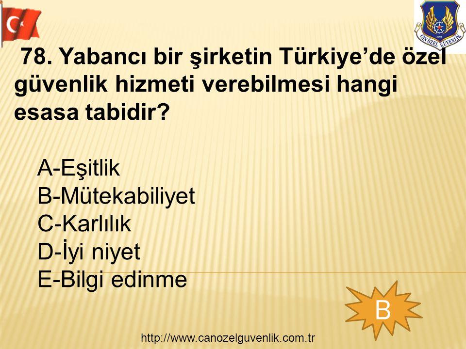 http://www.canozelguvenlik.com.tr B 78. Yabancı bir şirketin Türkiye'de özel güvenlik hizmeti verebilmesi hangi esasa tabidir? A-Eşitlik B-Mütekabiliy