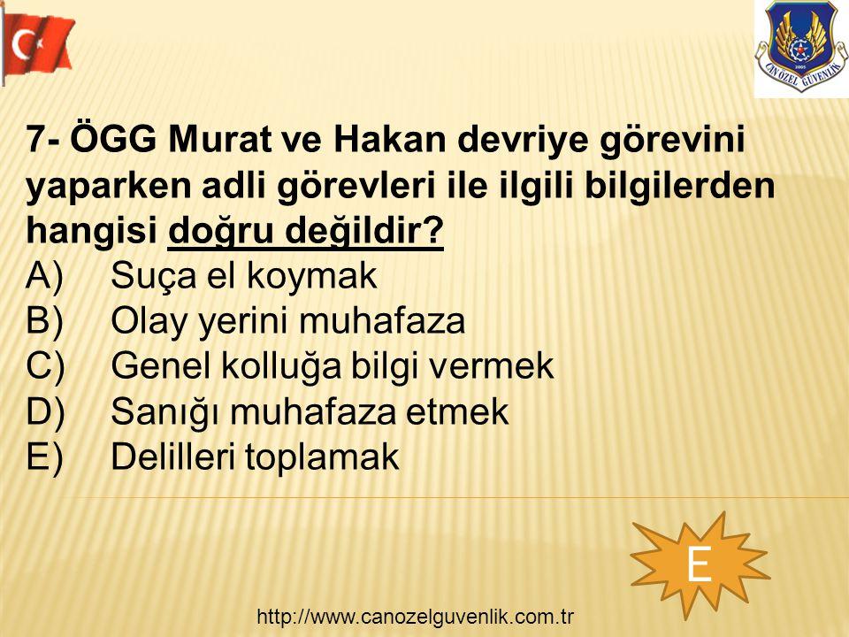 http://www.canozelguvenlik.com.tr E 7- ÖGG Murat ve Hakan devriye görevini yaparken adli görevleri ile ilgili bilgilerden hangisi doğru değildir? A) S