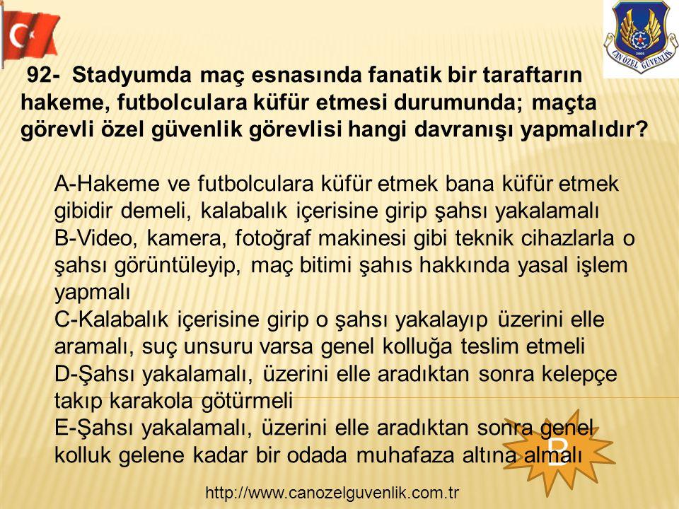 http://www.canozelguvenlik.com.tr B 92- Stadyumda maç esnasında fanatik bir taraftarın hakeme, futbolculara küfür etmesi durumunda; maçta görevli özel