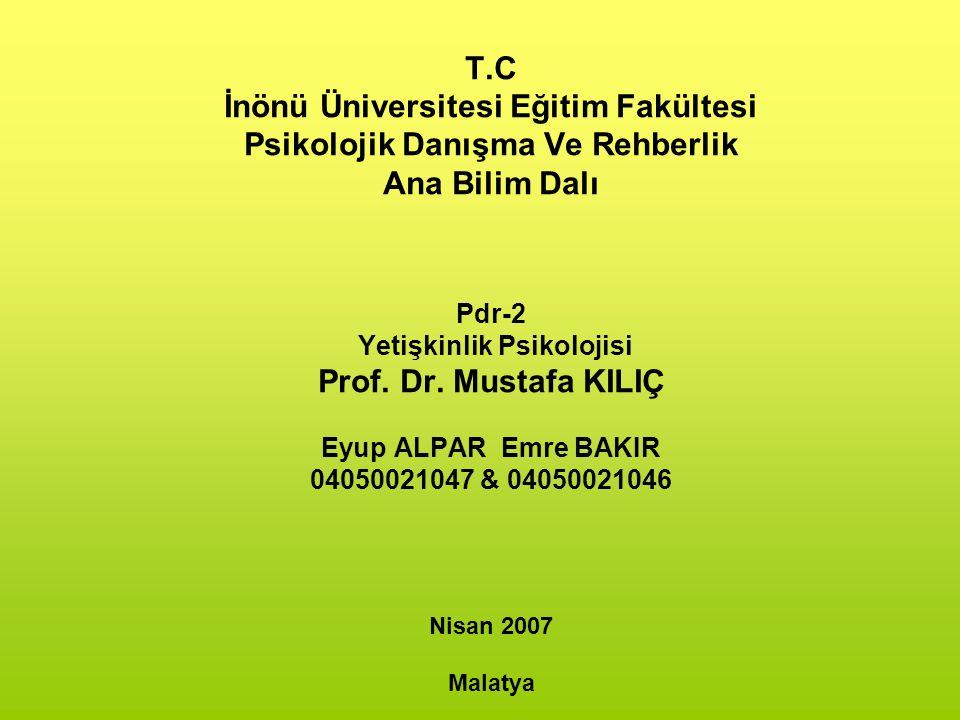 T.C İnönü Üniversitesi Eğitim Fakültesi Psikolojik Danışma Ve Rehberlik Ana Bilim Dalı Pdr-2 Yetişkinlik Psikolojisi Prof.