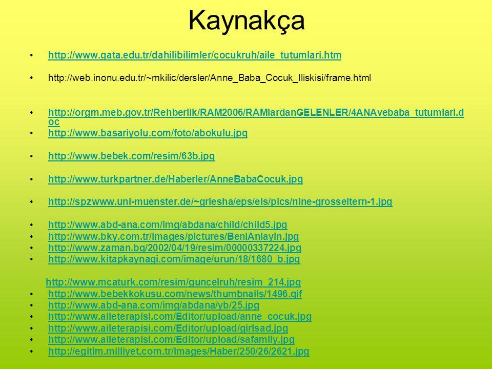 Kaynakça http://www.gata.edu.tr/dahilibilimler/cocukruh/aile_tutumlari.htm http://web.inonu.edu.tr/~mkilic/dersler/Anne_Baba_Cocuk_Iliskisi/frame.html