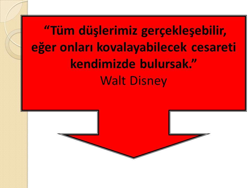 """""""Tüm düşlerimiz gerçekleşebilir, eğer onları kovalayabilecek cesareti kendimizde bulursak."""" Walt Disney"""