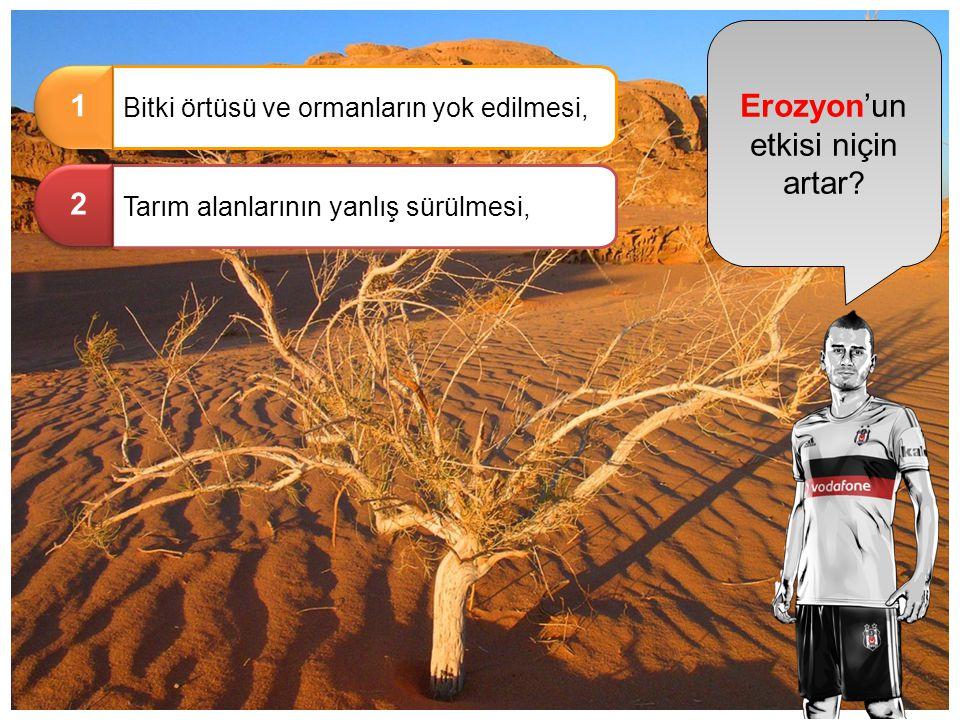 Erozyon'un etkisi niçin artar ? Bitki örtüsü ve ormanların yok edilmesi, 1 1 Tarım alanlarının yanlış sürülmesi, 2 2