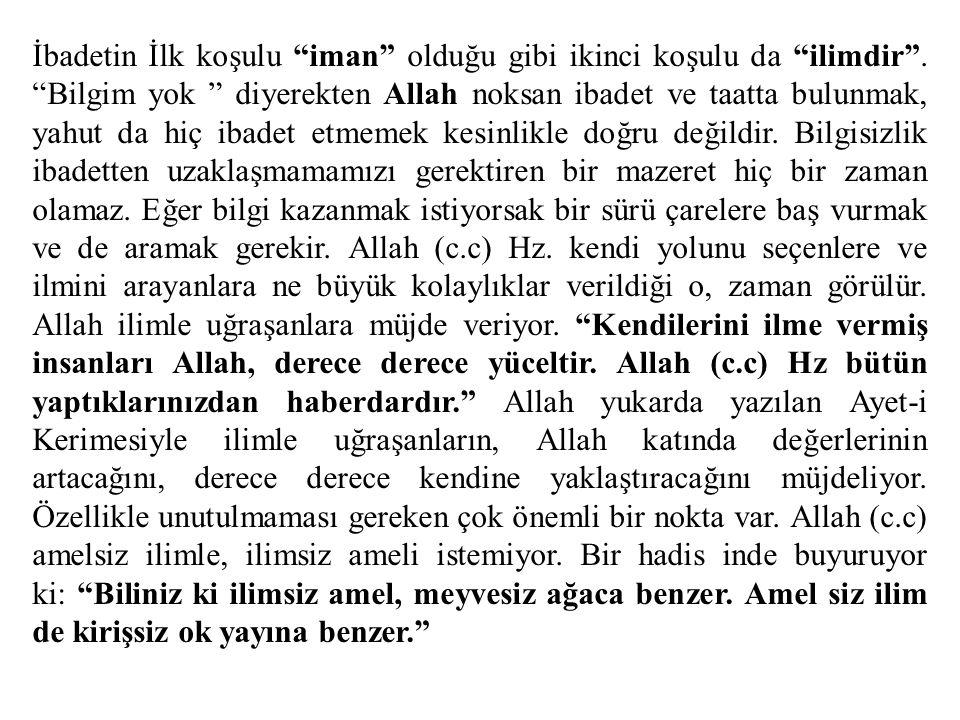 """İbadetin İlk koşulu """"iman"""" olduğu gibi ikinci koşulu da """"ilimdir"""". """"Bilgim yok """" diyerekten Allah noksan ibadet ve taatta bulunmak, yahut da hiç ibade"""