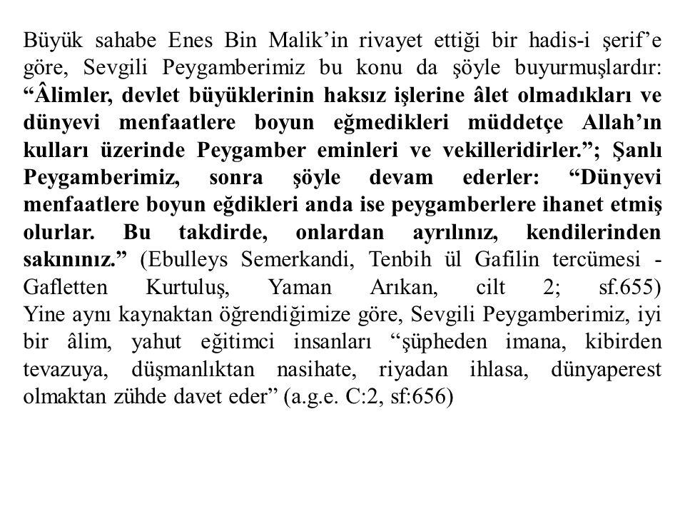 """Büyük sahabe Enes Bin Malik'in rivayet ettiği bir hadis-i şerif'e göre, Sevgili Peygamberimiz bu konu da şöyle buyurmuşlardır: """"Âlimler, devlet büyükl"""