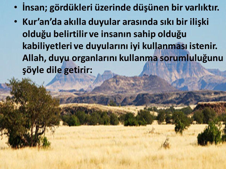 İnsan; gördükleri üzerinde düşünen bir varlıktır. Kur'an'da akılla duyular arasında sıkı bir ilişki olduğu belirtilir ve insanın sahip olduğu kabiliye