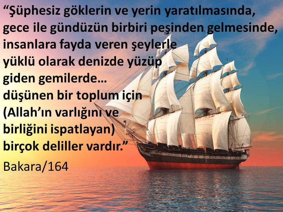 """""""Şüphesiz göklerin ve yerin yaratılmasında, gece ile gündüzün birbiri peşinden gelmesinde, insanlara fayda veren şeylerle yüklü olarak denizde yüzüp g"""