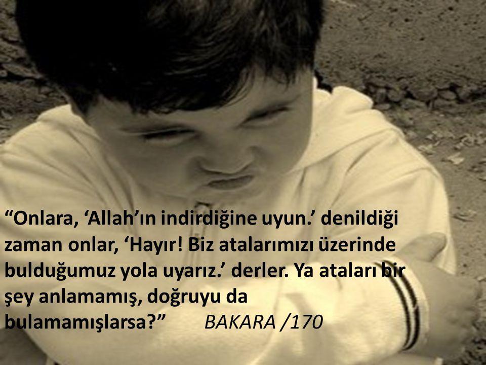 """""""Onlara, 'Allah'ın indirdiğine uyun.' denildiği zaman onlar, 'Hayır! Biz atalarımızı üzerinde bulduğumuz yola uyarız.' derler. Ya ataları bir şey anla"""