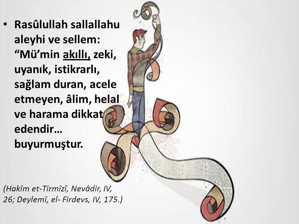 """Rasûlullah sallallahu aleyhi ve sellem: """"Mü'min akıllı, zeki, uyanık, istikrarlı, sağlam duran, acele etmeyen, âlim, helal ve harama dikkat edendir… b"""