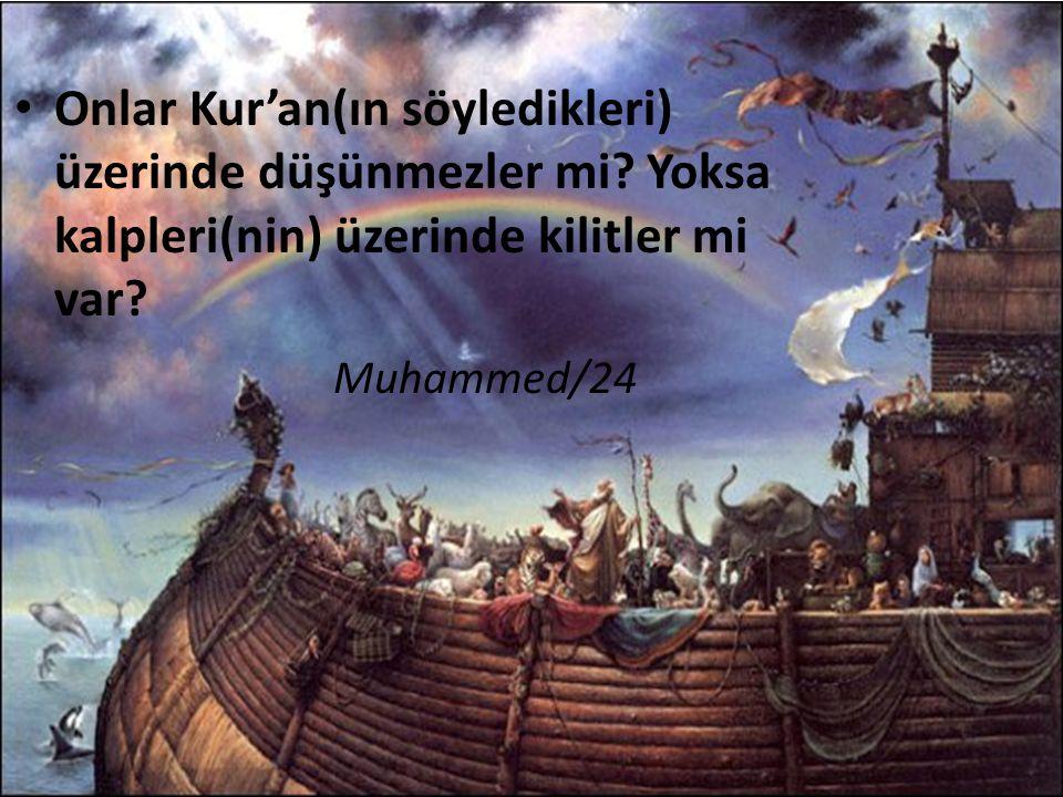 Onlar Kur'an(ın söyledikleri) üzerinde düşünmezler mi? Yoksa kalpleri(nin) üzerinde kilitler mi var? Muhammed/24