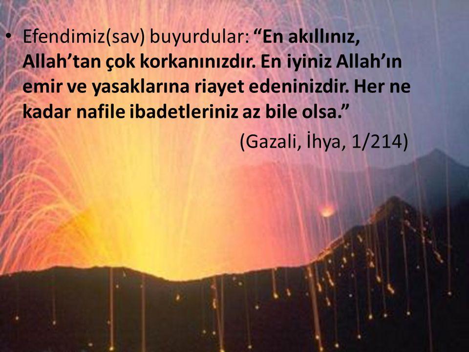 """Efendimiz(sav) buyurdular: """"En akıllınız, Allah'tan çok korkanınızdır. En iyiniz Allah'ın emir ve yasaklarına riayet edeninizdir. Her ne kadar nafile"""