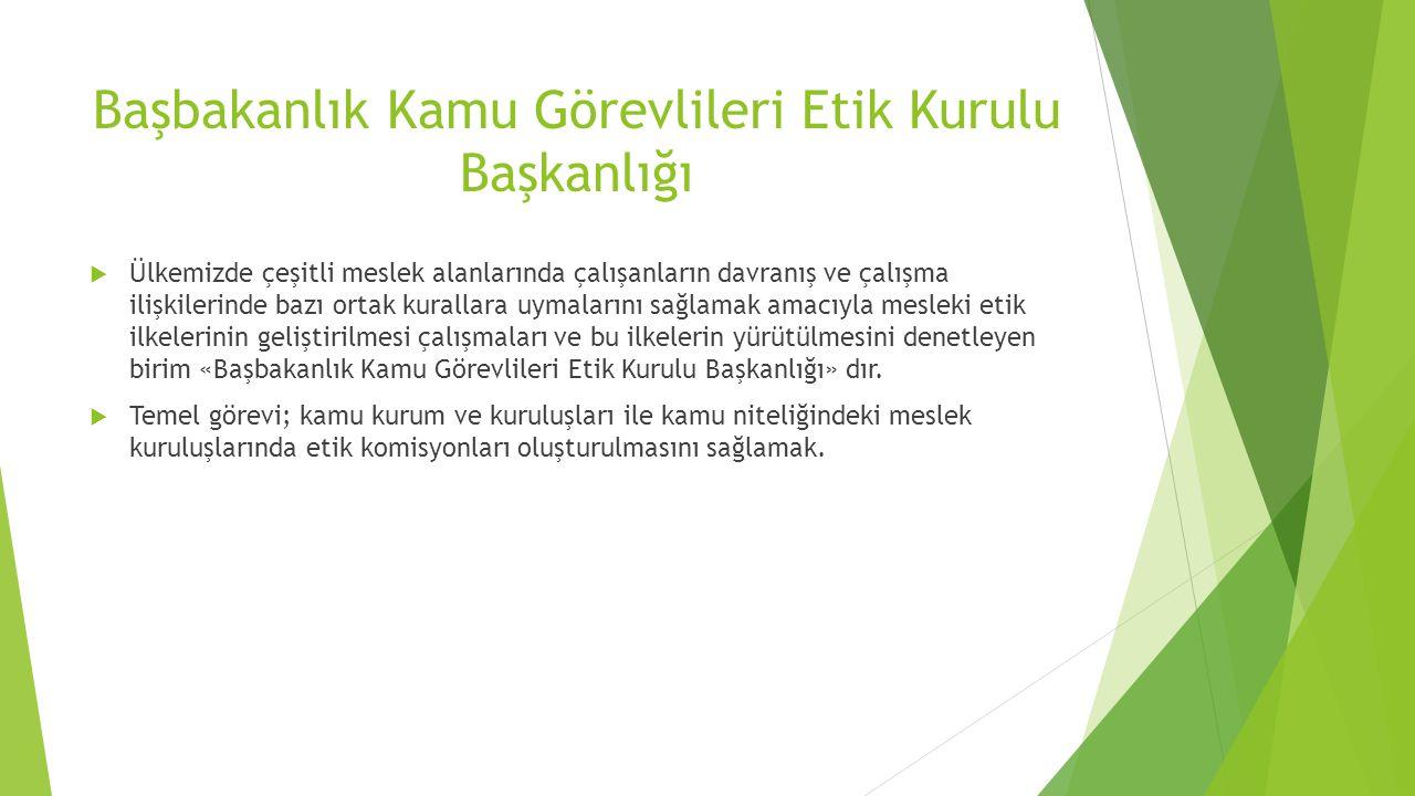 Başbakanlık Kamu Görevlileri Etik Kurulu Başkanlığı  Ülkemizde çeşitli meslek alanlarında çalışanların davranış ve çalışma ilişkilerinde bazı ortak k