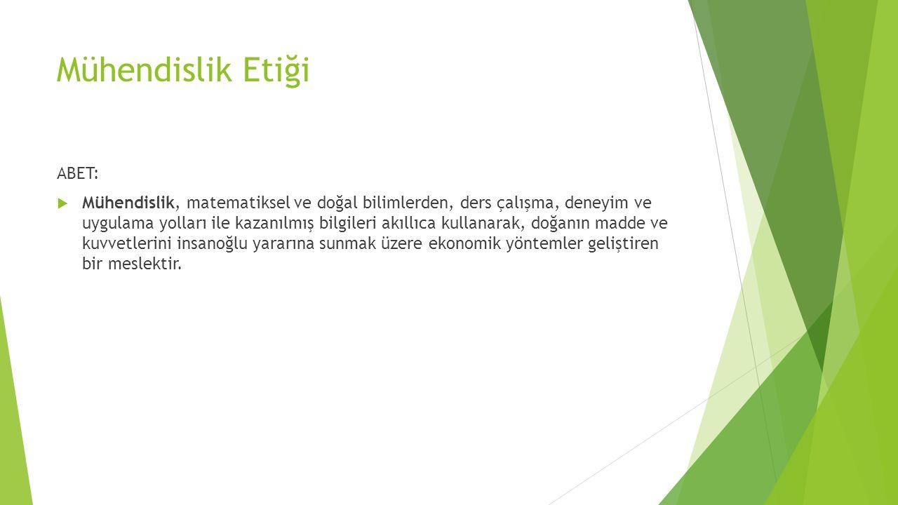 Mühendislik Etiği ABET:  Mühendislik, matematiksel ve doğal bilimlerden, ders çalışma, deneyim ve uygulama yolları ile kazanılmış bilgileri akıllıca